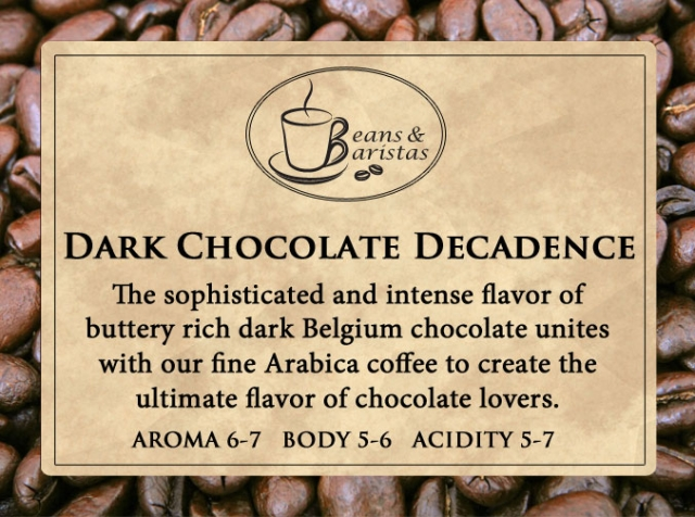 The sophisticated and intense flavor of buttery rich dark Belgium chocolate unites with our fine Arabica coffee to create the ultimate flavor of chocolate lovers.