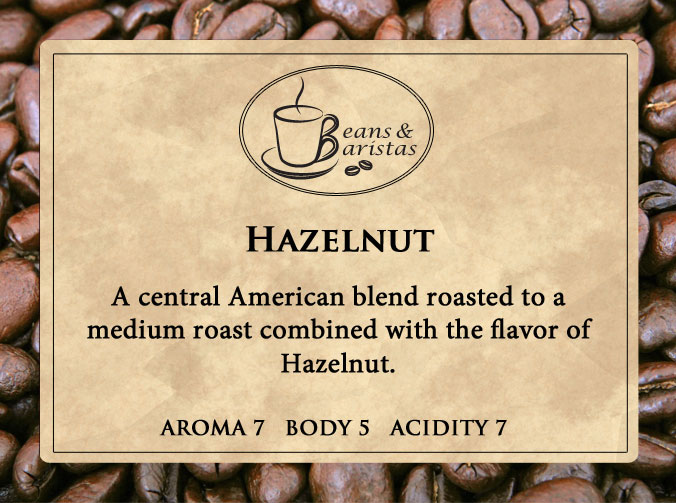 A central American blend roasted to a medium roast combined with the flavor of Hazelnut.